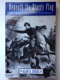 Beneath the Starry Flag: New Jersey's Civil War Experience. Alan Siegel.