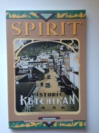 SPIRIT! Historic Ketchikan Alaska. June Allen, compiler and, Patricia Charles.