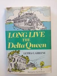 Long Live the Delta Queen. Greene Letha C. and, Tom Greene Jr.