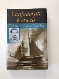 "Confederate Corsair The Life of Lt. Charles W. ""Savez"" Read. Robert A. Jones"