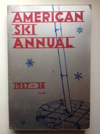 American Ski Annual - Official Yearbook of the National Ski Association 1937 - 38. Nathaniel L....