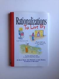 Rationalizations To Live By. Henry Beard, Andy Borowitz nd John Boswell and, Roz Chast