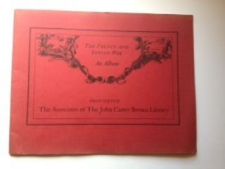 The French and Indian War An Album[. Associates of the John Carter Brown Library