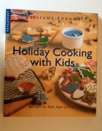 Williams and Sonoma Holiday Cooking with Kids Recipes for Kids Ages 9 to 13. Susan Manlin and...