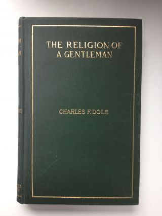 The Religion Of A Gentleman. Charles F. Dole