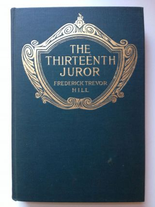The Thirteenth Juror A Tale Out Of Court. Hill. Frederick Trevor and, Gordon Grant.