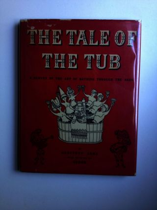 The Tale of the Tub - A Survey of the Art of Bathing Through The Ages. Geoffrey and Ashe, Sprod