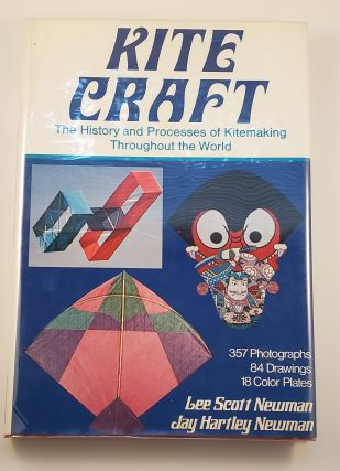 Kite Craft The History and Processes of Kitemaking Throughout the World. Lee Scott Newman, Jay...