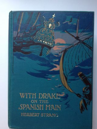 With Drake on the Spanish Main. Herbert and Strang, Archibald Webb.