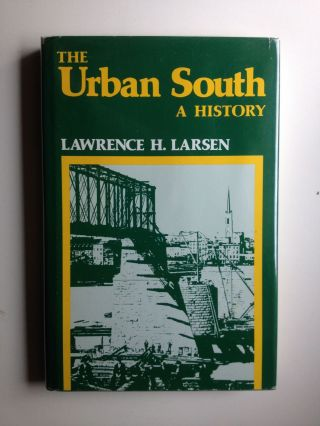 The Urban South A History. Lawrence H. Larsen