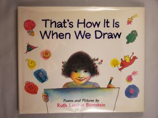 That's How It Is When We Draw. Ruth Lercher poems and Bornstein