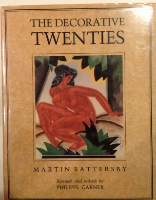 The Decorative Twenties. Martin Battersby, Philippe Garner