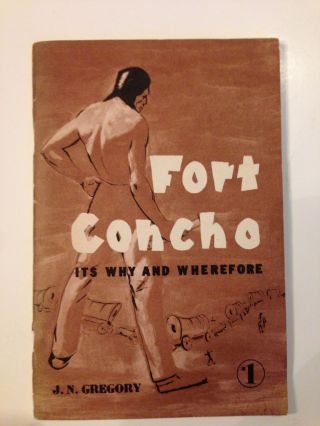 Fort Concho Its Why and Wherefore. J. N. Gregory