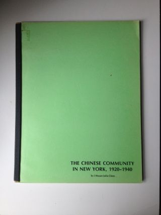 The Chinese Community in New York, 1920 - 1940. I. Hsuan Chen, Julia