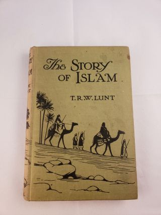 The Story Of Islam Revised Edition. Theodore R. Lunt