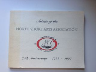 Artists of the North Shore Arts Association: 75th Anniversary 1922-1997. Nancy Barlow, executive...