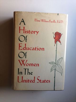 A History of Education of Women in the United States. Elene Wilson Farello.