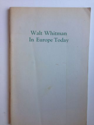 Walt Whitman in Europe today; a collection of essays (Supplement to the Walt Whitman Review}....