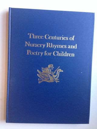 Three Centuries of Nursery Rhymes and Poetry for Children. Iona Opie, Peter Opie