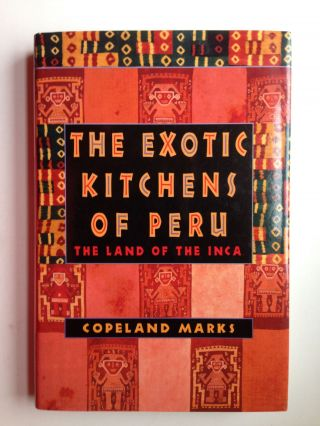 The Exotic Kitchens of Peru the Land of the Inca. Copeland Marks