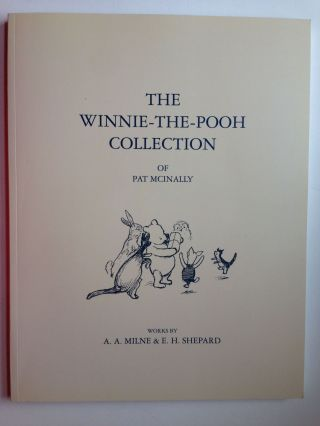 The Winnie-the-Pooh Collection of Pat Mcinally. Works By A. A. Milne & E.H. Shepard. E. H....