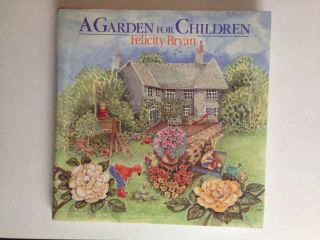 A Garden For Children. Felicity and Bryan, Elisabeth Luard