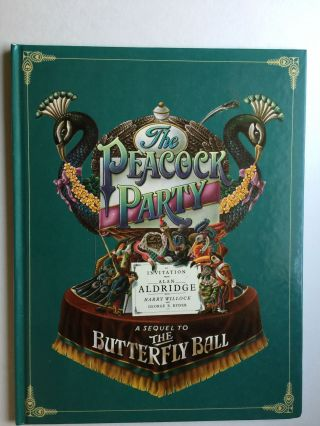 The Peacock Party A Sequel to The Butterfly Ball and the Grasshopper's Feast. Alain Aldridge,...