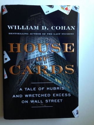 House of Cards: A Tale of Hubris and Wretched Excess on Wall Street. William D. Cohan.