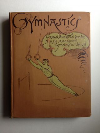 Gymnastics: A Text-Book of the German-American System of Gymnastics, Specially Adapted to the Use...