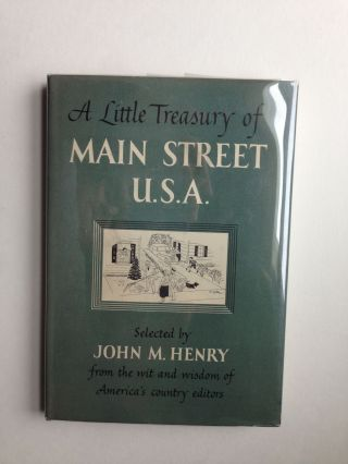 A Little Treasury of Main Street U.S.A. From the Wit and Wisdom of America's Country Editors....