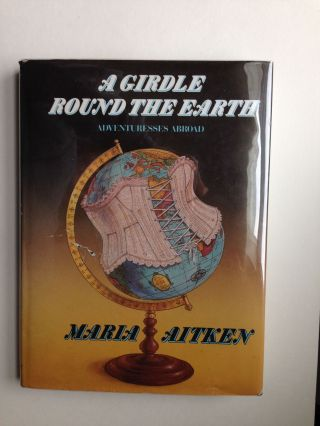 A Girdle Round the Earth. Maria Aitken