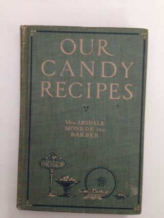 Our Candy Recipes. May B. Van Arsdale, Day Monroe, Mary I. Barber