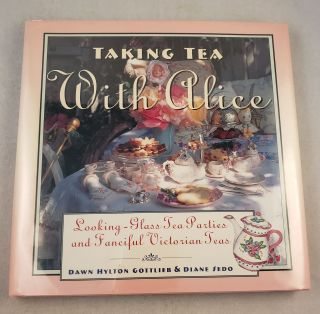 Taking Tea With Alice Looking-Glass Tea Parties and Fanciful Victorian Teas. Dawn Hylton...