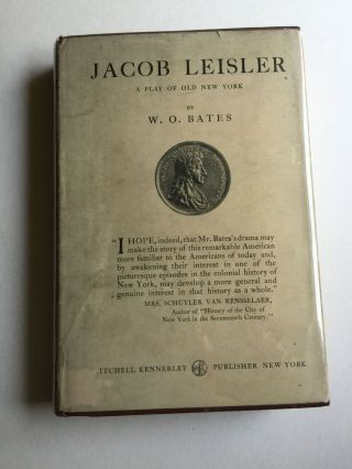 Jacob Leisler A Play Of Old New York. W. O. Bates