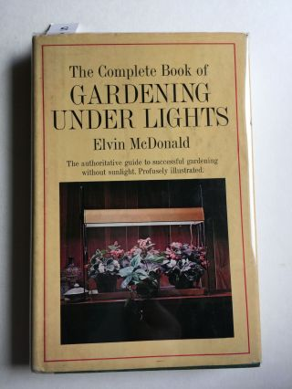 The Complete Book of Gardening Under Lights. Elvin and McDonald, Katherine Boubke