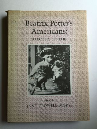 Beatrix Potter's Americans: Selected Letters. Beatrix and Potter, Jane Crowell Morse