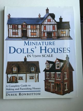 Miniature Dolls' Houses in 1/24th Scale: a Complete Guide to Making and Furnishing Houses. Derek...