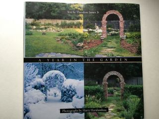 A Year in the Garden: Four Seasons of Texture, Color, and Beauty. Theodore James, photographic,...
