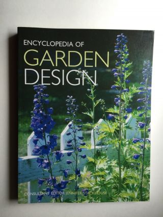 Encyclopedia of Garden Design. Jennifer Stackhouse, Consultant