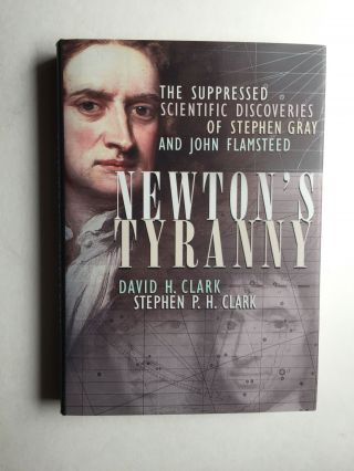 Newton's Tyranny: The Suppressed Scientific Discoveries of Steven Gray and John Flamsteed. David...