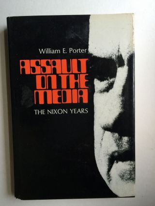 Assault on the Media The Nixon Years. William Earl Porter