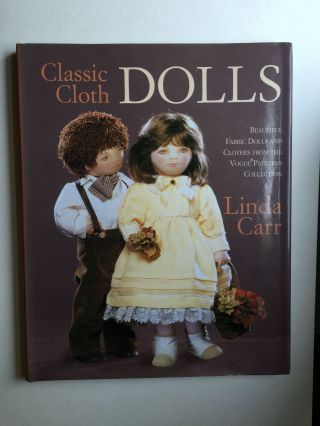 Classic Cloth Dolls: Beautiful Fabric Dolls and Clothes from the Vogue Patterns Collection. Linda...
