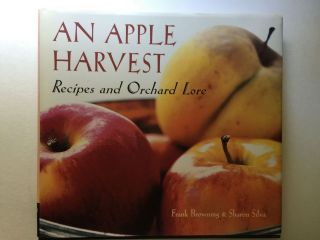 An Apple Harvest Recipes and Orchard Lore. Frank Browning, Sharon Silva.