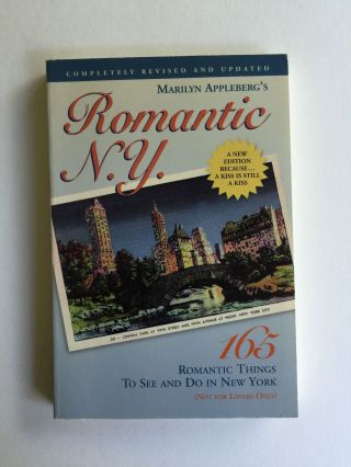 Romantic N.Y. 165 Romantic Things To See and Do in New York (Not for Lovers Only). Marilyn...