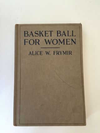 Basket Ball For Women How to Coach and Play the Game. Alice W. Frymir