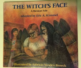 The Witch's Face A Mexican Tale. Eric A. Kimmel, Fabricio Vanden Broeck.