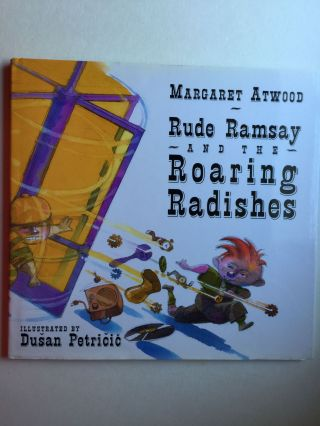Rude Ramsay and the Roaring Radishes. Margaret and Atwood, Dusan Petricic