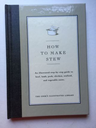 How to Make Stew: An Illustrated Step-By-Step Guide to Beef, Lamb, Pork, Chicken, Seafood, and...