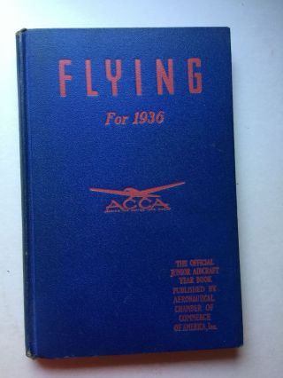 Flying For 1936; The Official Junior Aircraft Year Books. NY: Aeronautical Chamber of Commerce of...