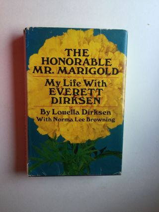 The Honorable Mr. Marigold My Life With Everett Dirksen. Louella Dirksen, Norma Lee Browning